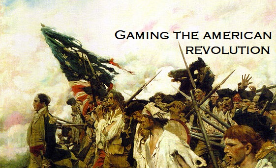 Gaming the American Revolution – Ranking the Games We Have